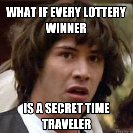 what if every lottery winner is a secret time traveler - conspiracy keanu