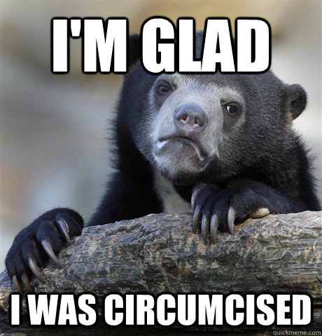 im glad i was circumcised - Confession Bear