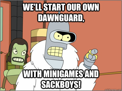 well start our own dawnguard with minigames and sackboys - Blackjack Bender