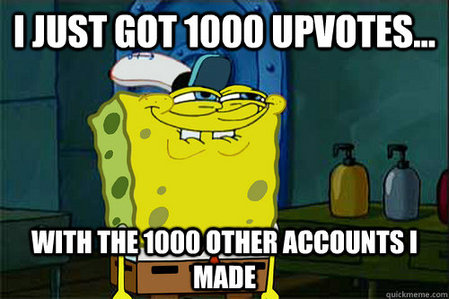 i just got 1000 upvotes with the 1000 other accounts i ma - Suns Spongebob