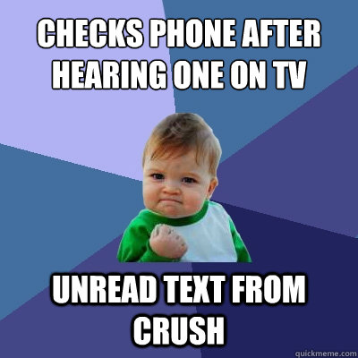 checks phone after hearing one on tv unread text from crush - Success Kid