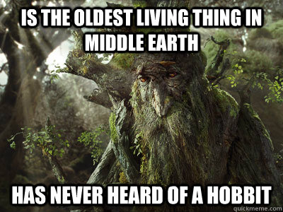 is the oldest living thing in middle earth has never heard  - treebeard