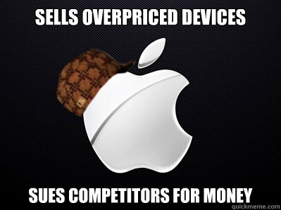 sells overpriced devices sues competitors for money - Scumbag Apple