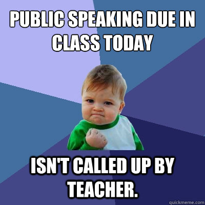 public speaking due in class today isnt called up by teache - Success Kid