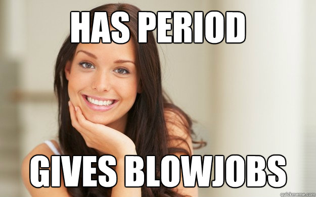 has period gives blowjobs - Good Girl Gina
