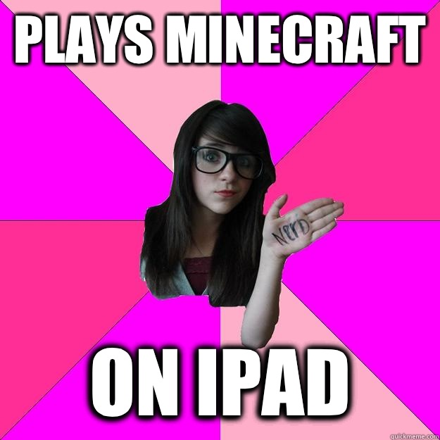 Plays minecraft On ipad - Idiot Nerd Girl