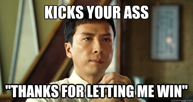 kicks your ass thanks for letting me win - Good Guy Ip Man