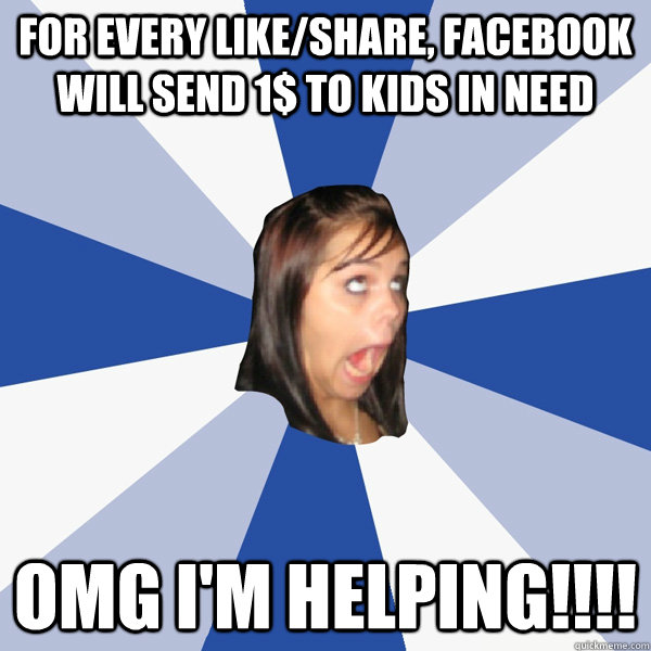 for every likeshare facebook will send 1 to kids in need  - Annoying Facebook Girl