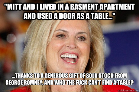 mitt and i lived in a basment apartment and used a door as  - Ann Romney Retort