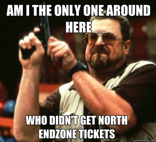 am i the only one around here who didnt get north endzone t - Am i the only one