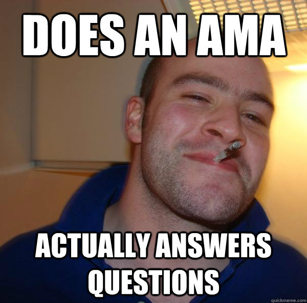 does an ama actually answers questions - Good Guy Greg