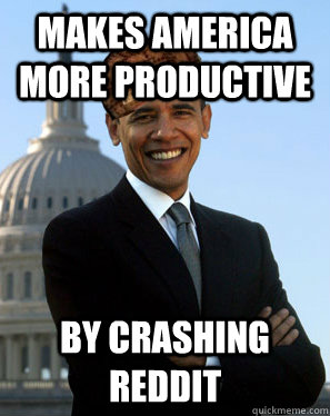 makes america more productive by crashing reddit - Scumbag Obama
