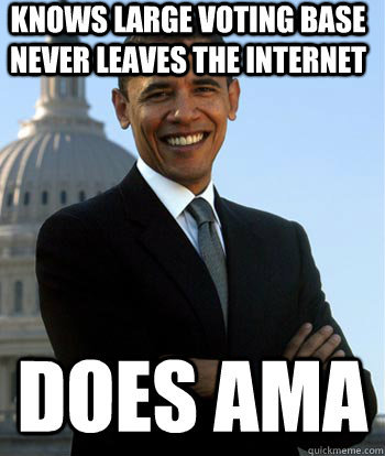 knows large voting base never leaves the internet does ama - Good Guy Obama