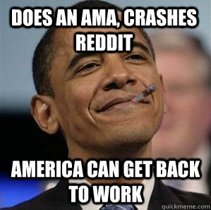 does an ama crashes reddit america can get back to work - Good Guy Obama