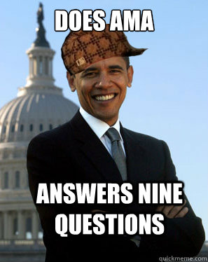 does ama answers nine questions  - Scumbag Obama