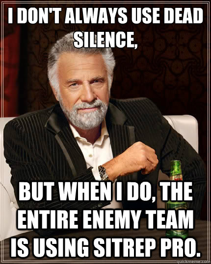 i dont always use dead silence but when i do the entire  - The Most Interesting Man In The World