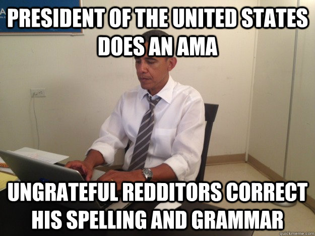 president of the united states does an ama ungrateful reddit -