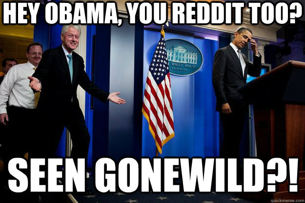 hey obama you reddit too seen gonewild - Inappropriate Timing Bill Clinton