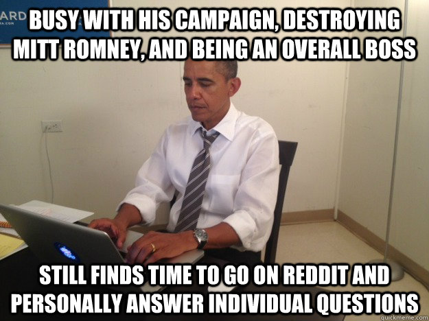 busy with his campaign destroying mitt romney and being an -