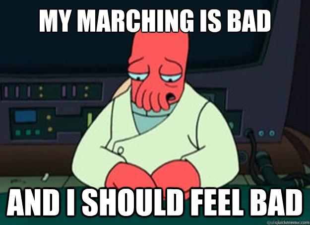 my marching is bad and i should feel bad - I made someone sad and i should feel bad