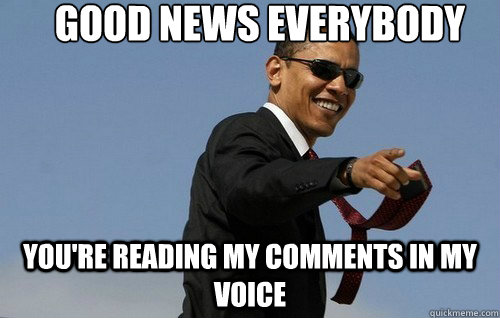 good news everybody youre reading my comments in my voice - Badass Obama
