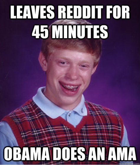 leaves reddit for 45 minutes obama does an ama - Bad Luck Brian