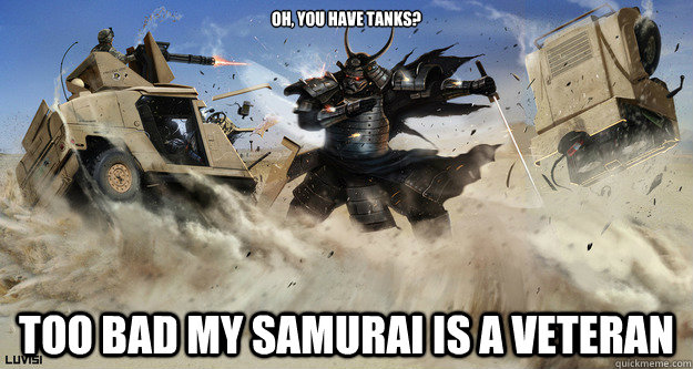 oh you have tanks too bad my samurai is a veteran - Civilization Logic