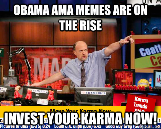 obama ama memes are on the rise invest your karma now - Mad Karma with Jim Cramer