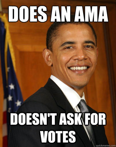 does an ama doesnt ask for votes - Good guy Obama