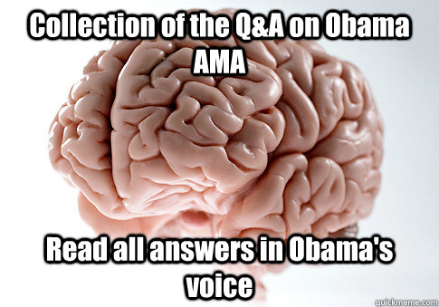 collection of the qa on obama ama read all answers in obama - Scumbag Brain