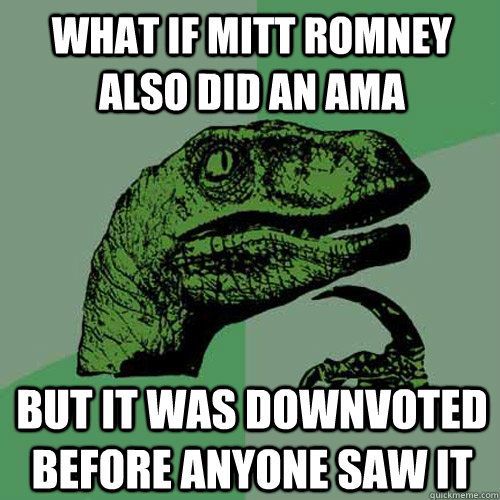 what if mitt romney also did an ama but it was downvoted bef - Philosoraptor