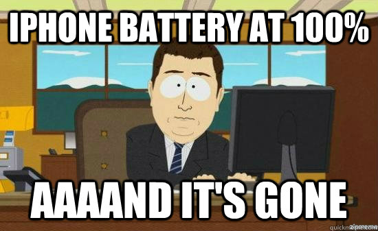iphone battery at 100 aaaand its gone - aaaand its gone