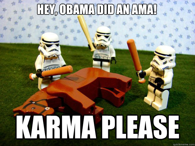 hey obama did an ama karma please - Dead Horse