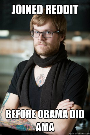 joined reddit before obama did ama - Hipster Barista