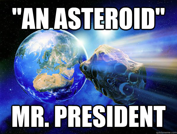 an asteroid mr president - Earth-Friendly Asteroid
