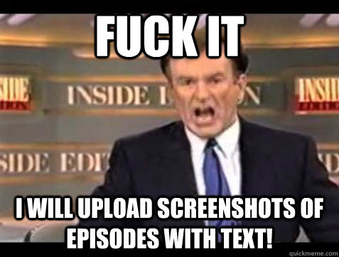 fuck it i will upload screenshots of episodes with text - Bill OReilly Fuck It