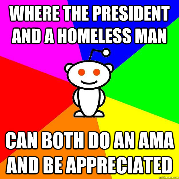 where the president and a homeless man can both do an ama an - Reddit Alien