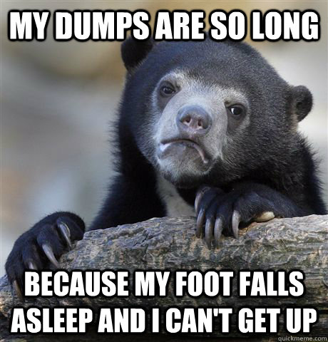 my dumps are so long because my foot falls asleep and i can - Confession Bear