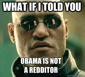 what if i told you obama is not a redditor - Matrix Morpheus