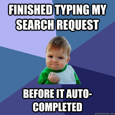 finished typing my search request before it autocompleted - Success Kid