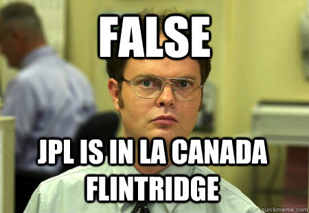 false jpl is in la canada flintridge - Dwight
