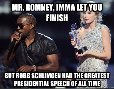 mr romney imma let you finish but robb schlimgen had the g - Imma let you finish