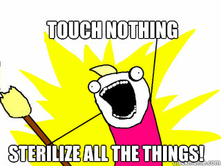 touch nothing sterilize all the things - All The Things
