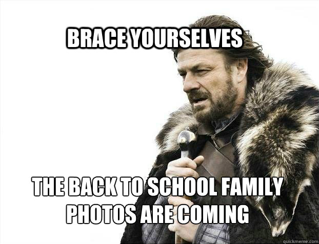 brace yourselves the back to school family photos are coming - BRACE YOURSELF SOLO QUEUE