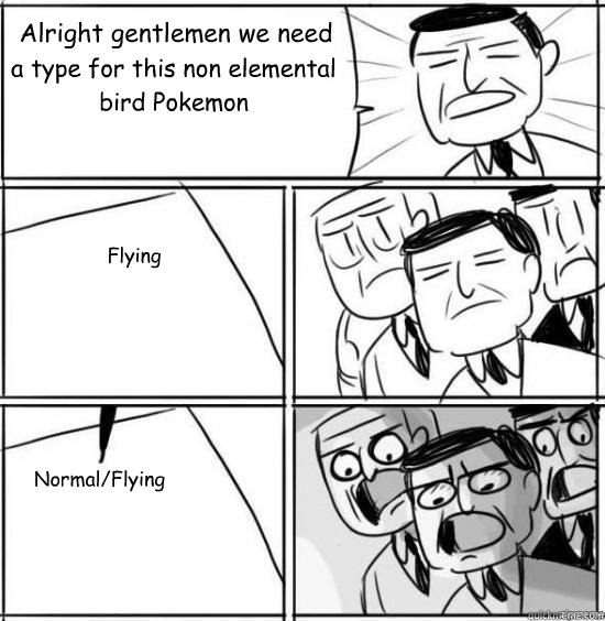 alright gentlemen we need a type for this non elemental bird - alright gentlemen