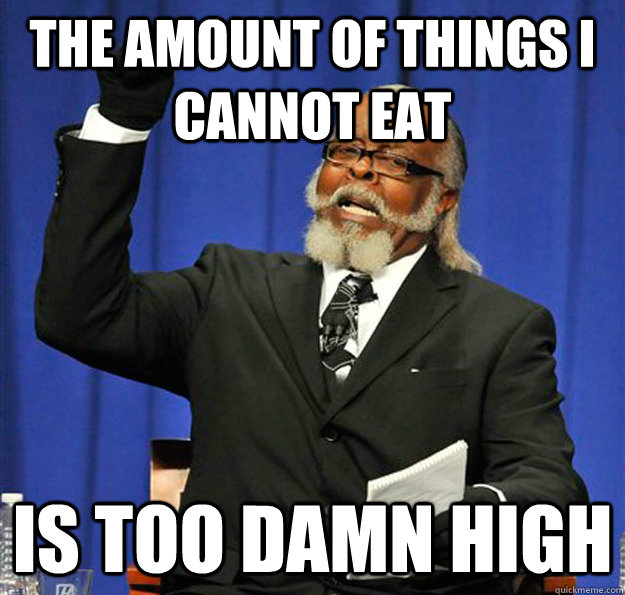 the amount of things i cannot eat is too damn high - Jimmy McMillan