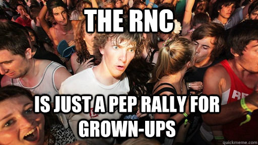 the rnc is just a pep rally for grownups - Sudden Clarity Clarence