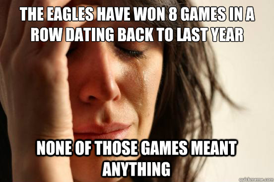 the eagles have won 8 games in a row dating back to last yea - First World Problems