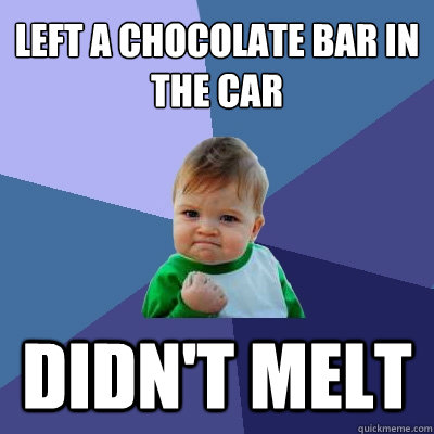 left a chocolate bar in the car didnt melt - Success Kid