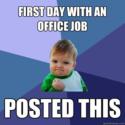 first day with an office job posted this - Success Kid